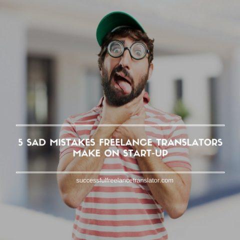 5 Sad Mistakes Freelance Translators Make on Startup
